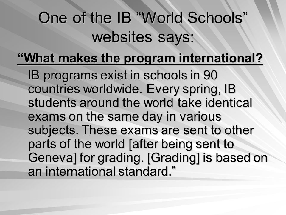One of the IB World Schools websites says: What makes the program international.