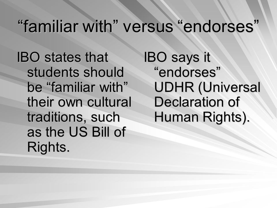 familiar with versus endorses IBO states that students should be familiar with their own cultural traditions, such as the US Bill of Rights.