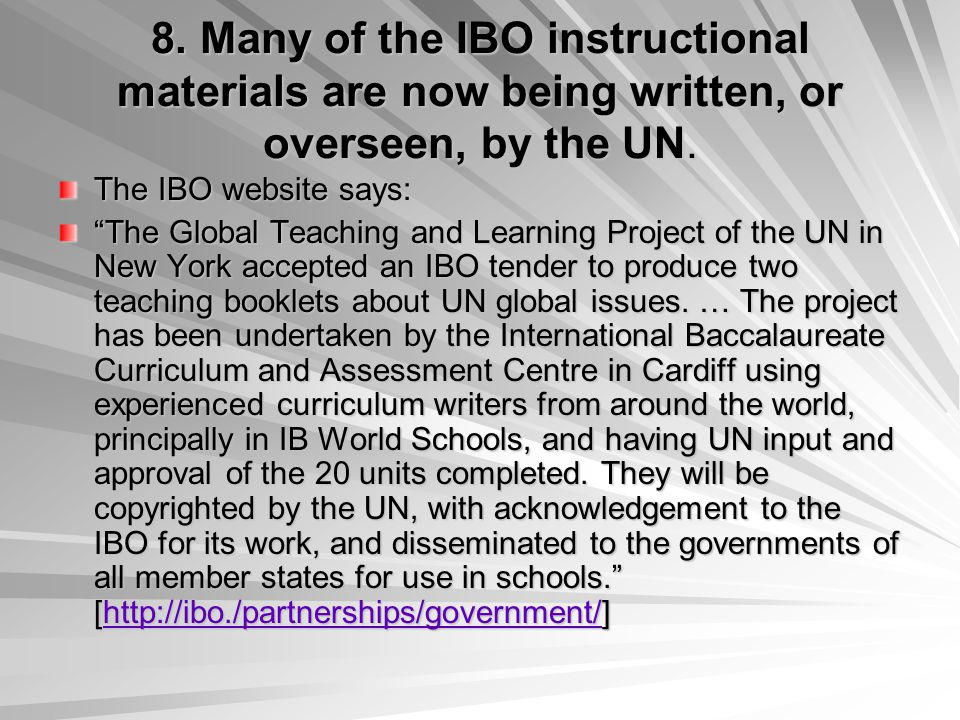 8. Many of the IBO instructional materials are now being written, or overseen, by the UN.