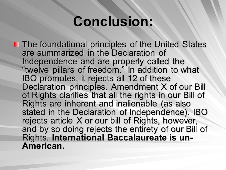 Conclusion: The foundational principles of the United States are summarized in the Declaration of Independence and are properly called the twelve pillars of freedom. In addition to what IBO promotes, it rejects all 12 of these Declaration principles.