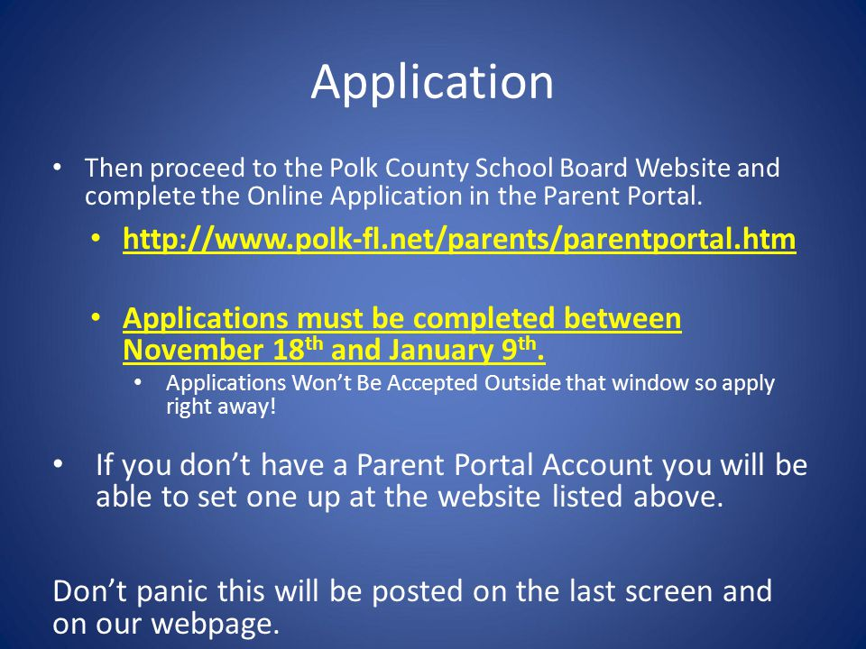 Application Then proceed to the Polk County School Board Website and complete the Online Application in the Parent Portal. http://www.polk-fl.net/pare