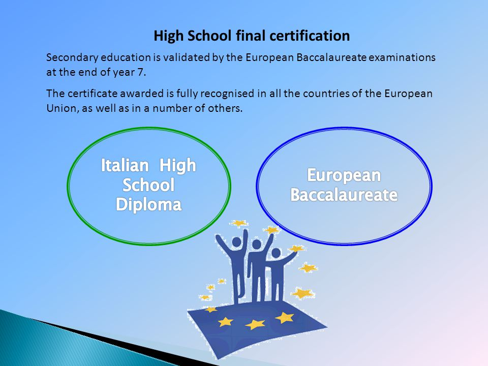 High School final certification Secondary education is validated by the European Baccalaureate examinations at the end of year 7. The certificate awar
