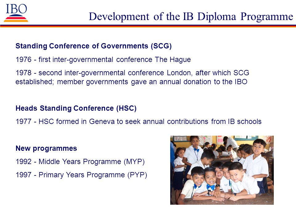 Development of the IB Diploma Programme Standing Conference of Governments (SCG) 1976 - first inter-governmental conference The Hague 1978 - second in