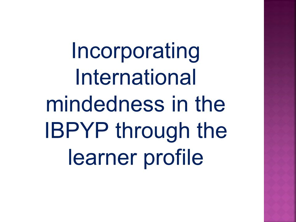 Incorporating International mindedness in the IBPYP through the learner profile