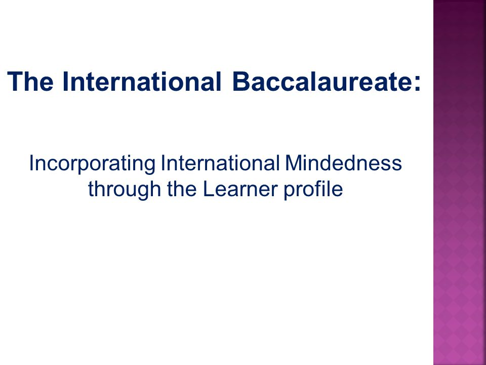 The International Baccalaureate : Incorporating International Mindedness through the Learner profile