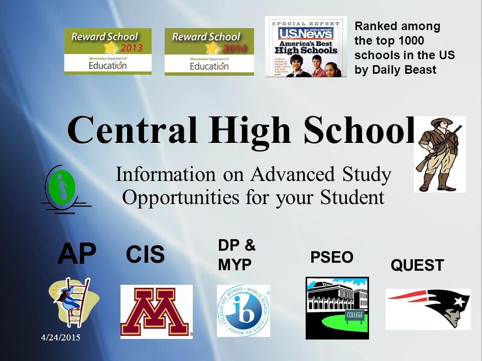 4/24/2015 Advanced Placement (AP)  Offered by The College Board  Courses follow a standardized national curriculum  Students successful on AP exams may receive college credits  Central Students have 16 AP Test options (see profile for details)  Offered by The College Board  Courses follow a standardized national curriculum  Students successful on AP exams may receive college credits  Central Students have 16 AP Test options (see profile for details)