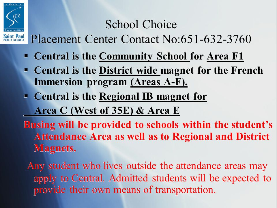 School Choice Placement Center Contact No:651-632-3760  Central is the Community School for Area F1  Central is the District wide magnet for the French Immersion program (Areas A-F).