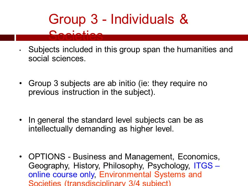 Group 3 - Individuals & Societies Subjects included in this group span the humanities and social sciences.