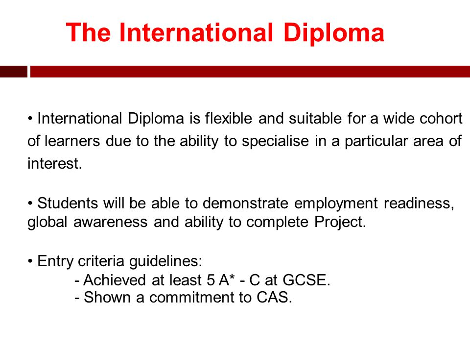 The International Diploma International Diploma is flexible and suitable for a wide cohort of learners due to the ability to specialise in a particular area of interest.