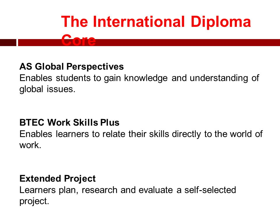 The International Diploma Core AS Global Perspectives Enables students to gain knowledge and understanding of global issues.