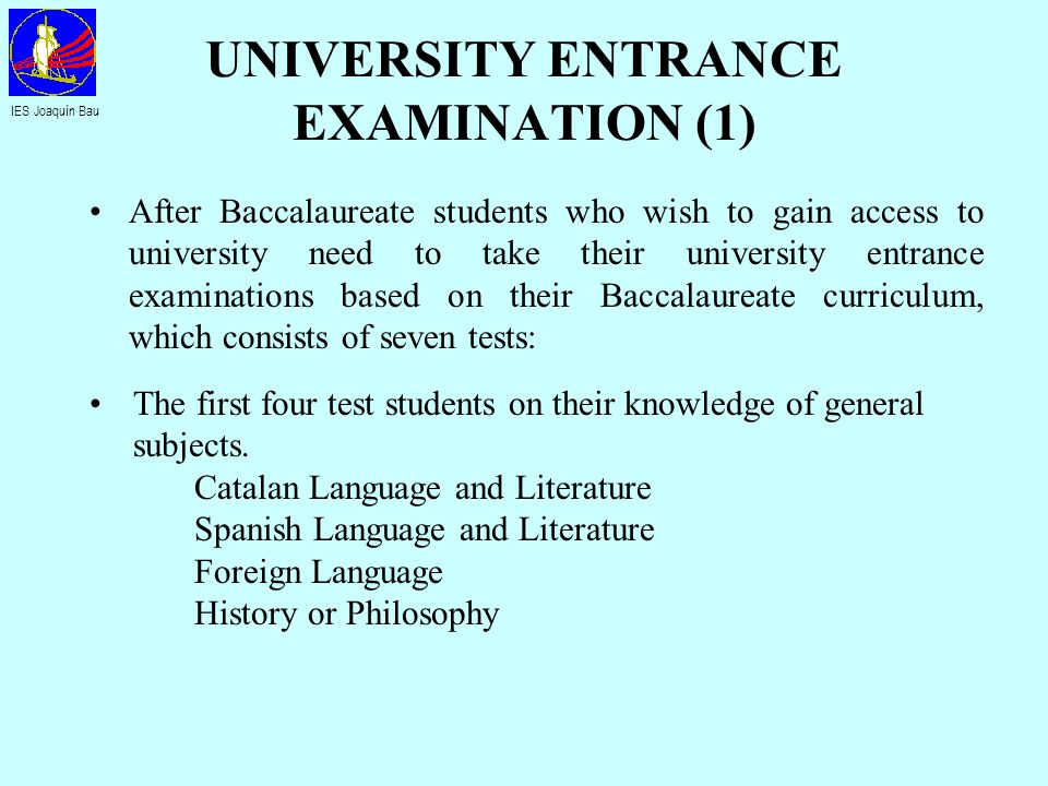 UNIVERSITY ENTRANCE EXAMINATION (1) After Baccalaureate students who wish to gain access to university need to take their university entrance examinat