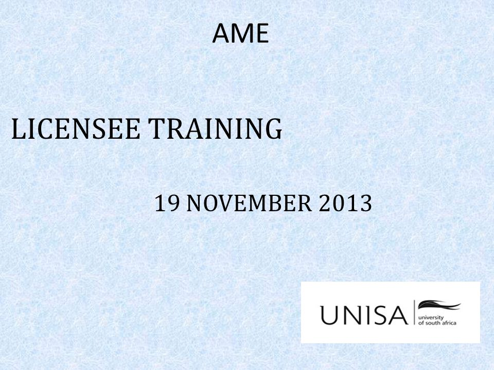 AME LICENSEE TRAINING 19 NOVEMBER 2013