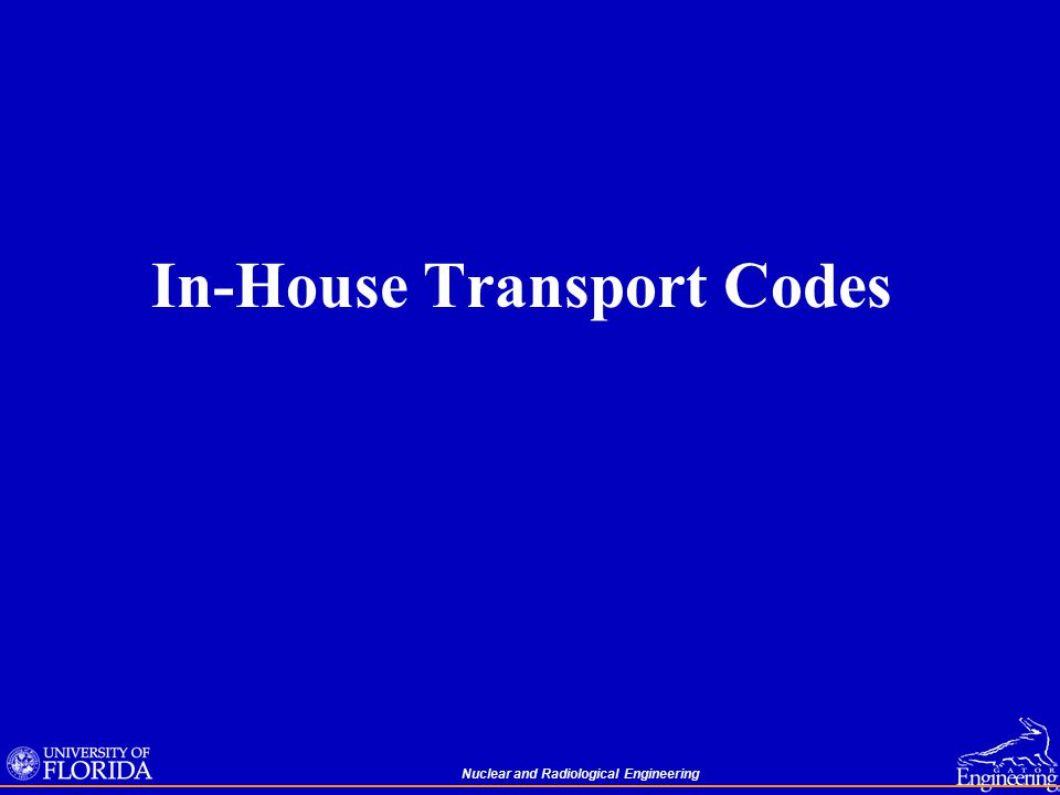 Nuclear and Radiological Engineering In-House Transport Codes