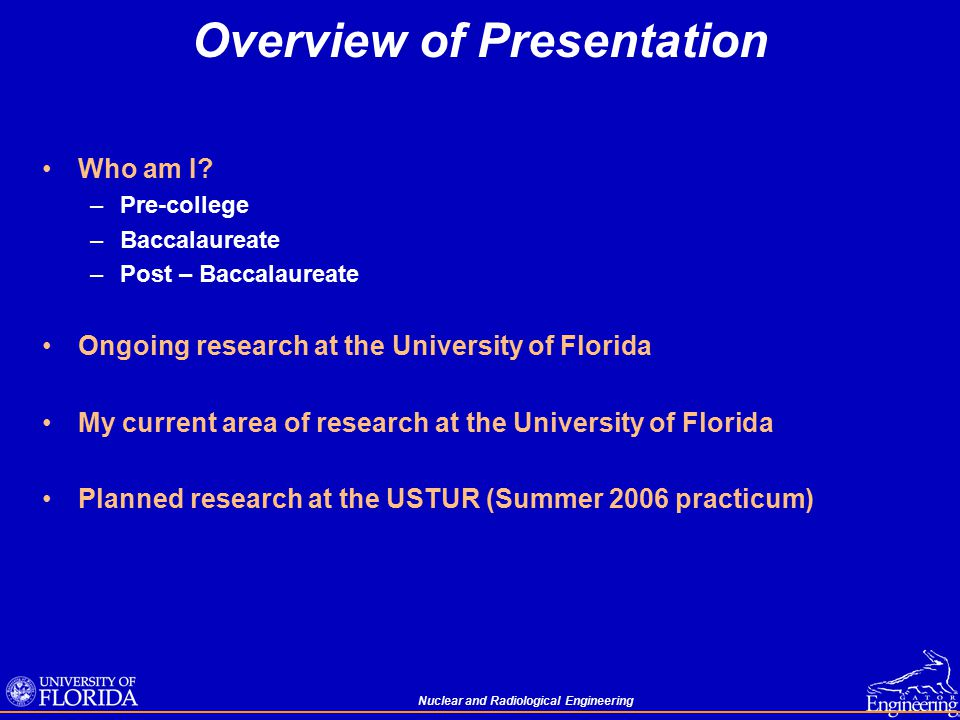 Nuclear and Radiological Engineering Overview of Presentation Who am I.