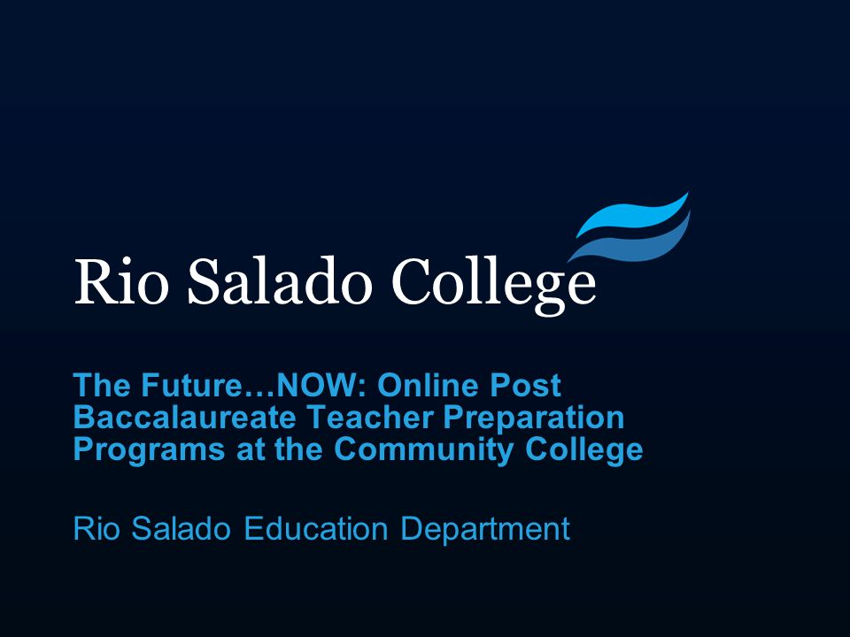 Rio Salado College The Future…NOW: Online Post Baccalaureate Teacher Preparation Programs at the Community College Rio Salado Education Department