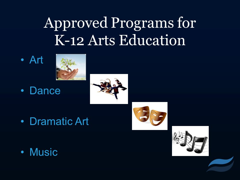 Approved Programs for K-12 Arts Education Art Dance Dramatic Art Music