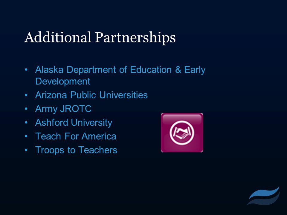 Additional Partnerships Alaska Department of Education & Early Development Arizona Public Universities Army JROTC Ashford University Teach For America Troops to Teachers