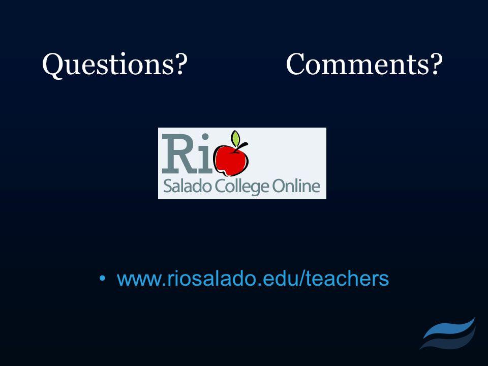 Questions Comments www.riosalado.edu/teachers