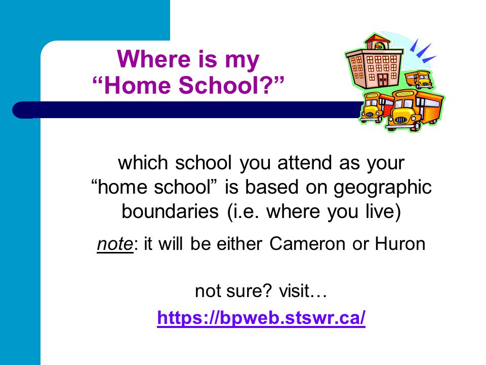 "Where is my ""Home School?"" which school you attend as your ""home school"" is based on geographic boundaries (i.e. where you live) note: it will be eith"