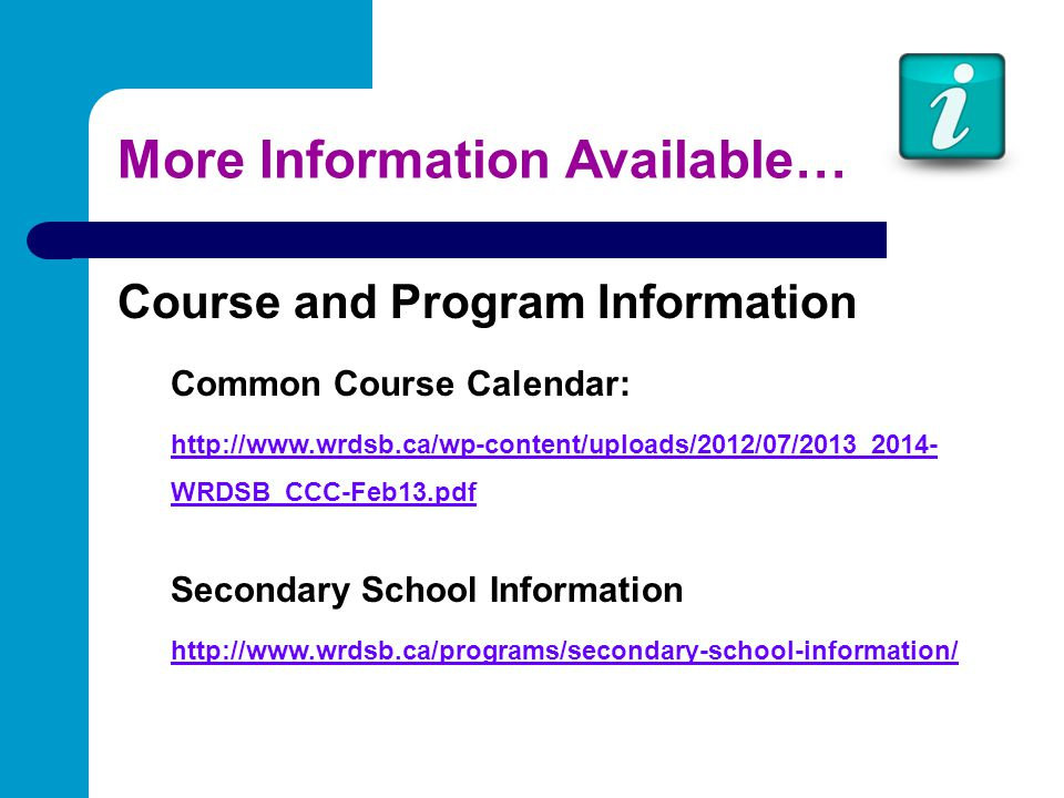 Course and Program Information Common Course Calendar: http://www.wrdsb.ca/wp-content/uploads/2012/07/2013_2014- WRDSB_CCC-Feb13.pdf Secondary School