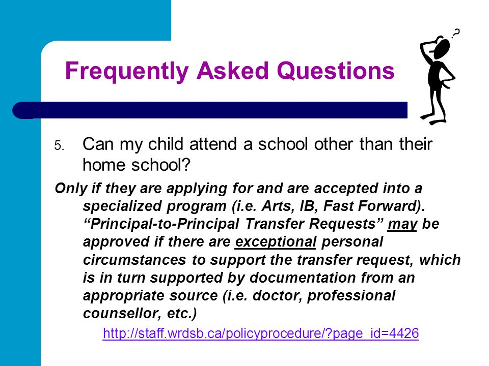 Frequently Asked Questions 5. Can my child attend a school other than their home school? Only if they are applying for and are accepted into a special