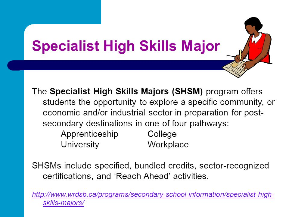 Specialist High Skills Major The Specialist High Skills Majors (SHSM) program offers students the opportunity to explore a specific community, or econ