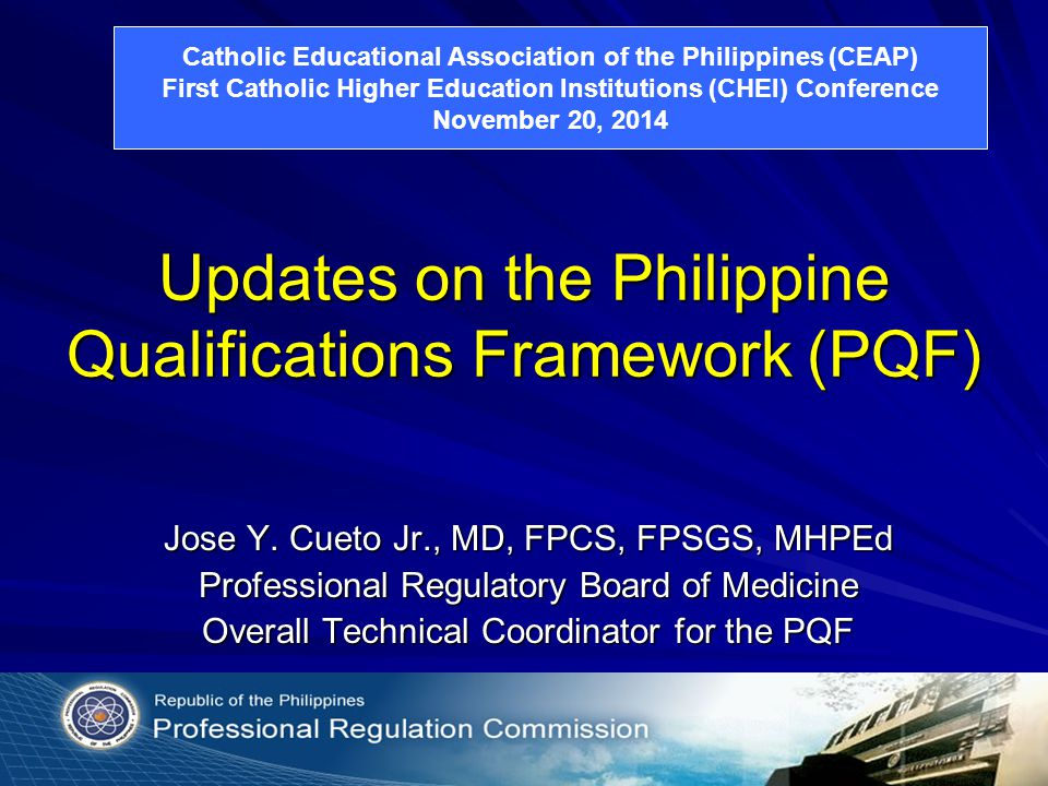 Updates on the Philippine Qualifications Framework (PQF) Jose Y. Cueto Jr., MD, FPCS, FPSGS, MHPEd Professional Regulatory Board of Medicine Overall T