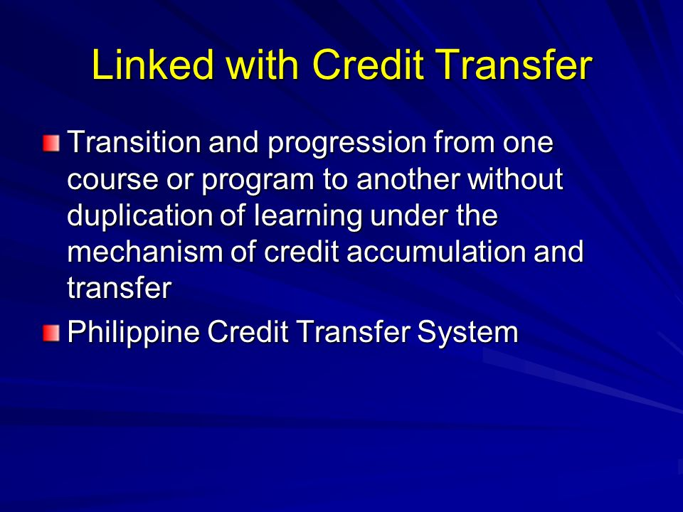 Linked with Credit Transfer Transition and progression from one course or program to another without duplication of learning under the mechanism of cr