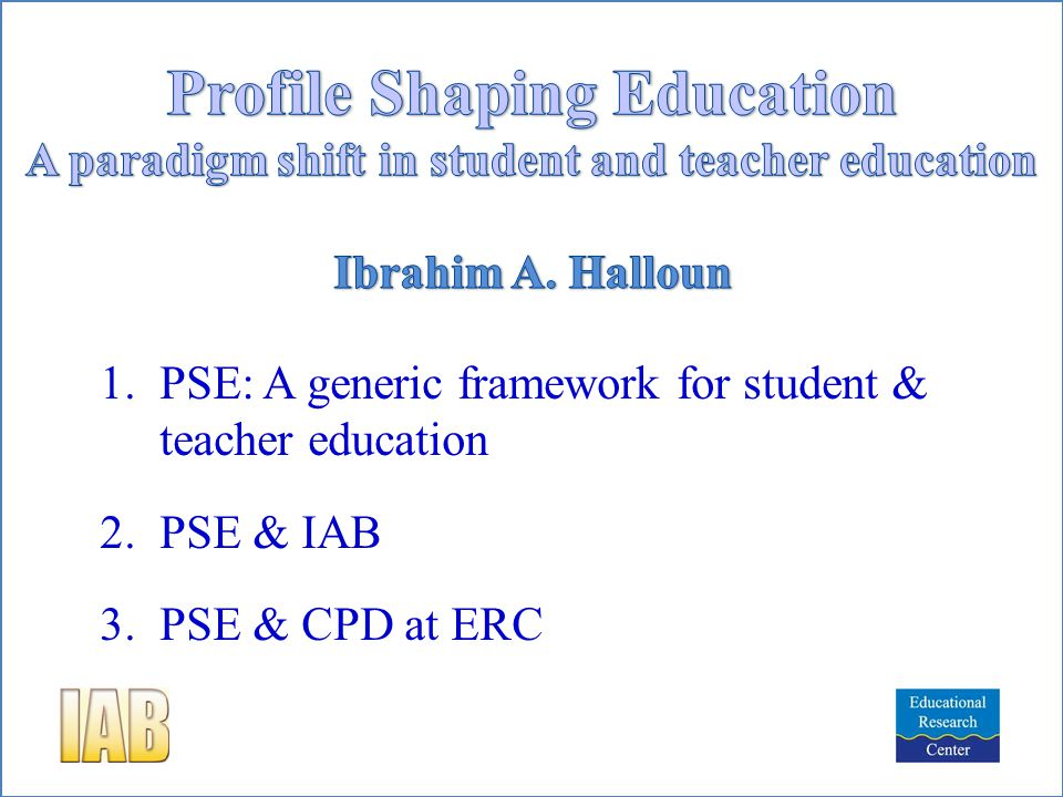 1.PSE: A generic framework for student & teacher education 2.PSE & IAB 3.PSE & CPD at ERC