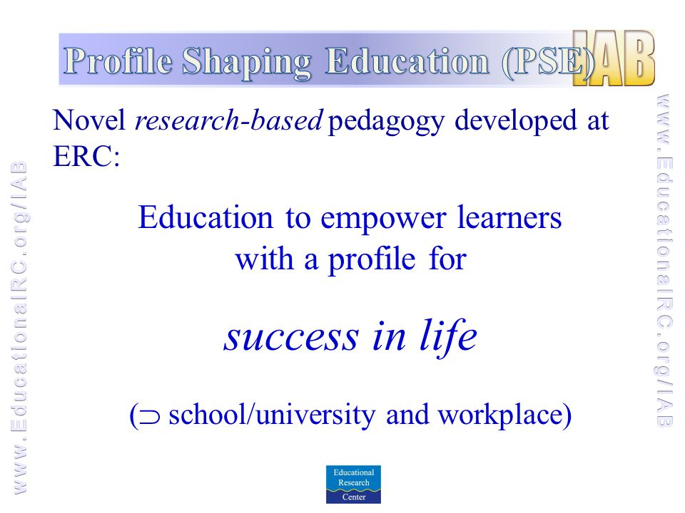 Novel research-based pedagogy developed at ERC: Education to empower learners with a profile for success in life (  school/university and workplace)