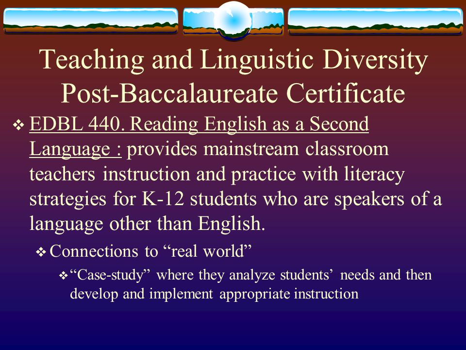Teaching and Linguistic Diversity Post-Baccalaureate Certificate  EDBL 531. Sheltering in Mainstream II: Assessment and Resources : provides mainstre