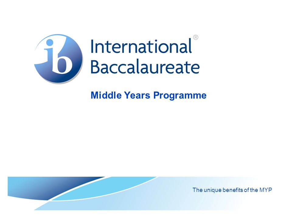 Middle Years Programme The unique benefits of the MYP