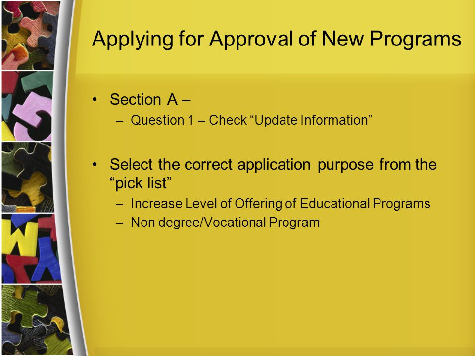 """Applying for Approval of New Programs Section A – –Question 1 – Check """"Update Information"""" Select the correct application purpose from the """"pick list"""""""