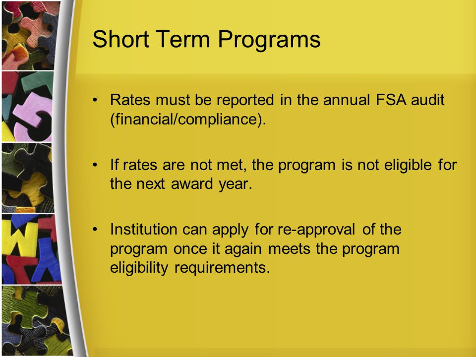 Short Term Programs Rates must be reported in the annual FSA audit (financial/compliance).