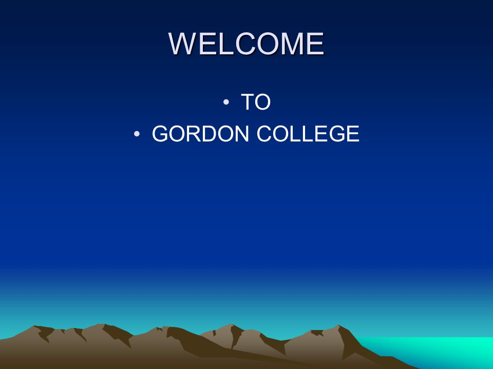 WELCOME TO GORDON COLLEGE