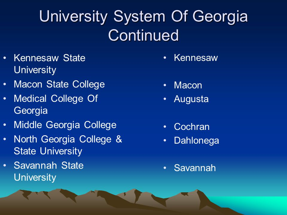 University System Of Georgia Continued Georgia State University Georgia College & State University Georgia Institute Of Technology Georgia Southern Un