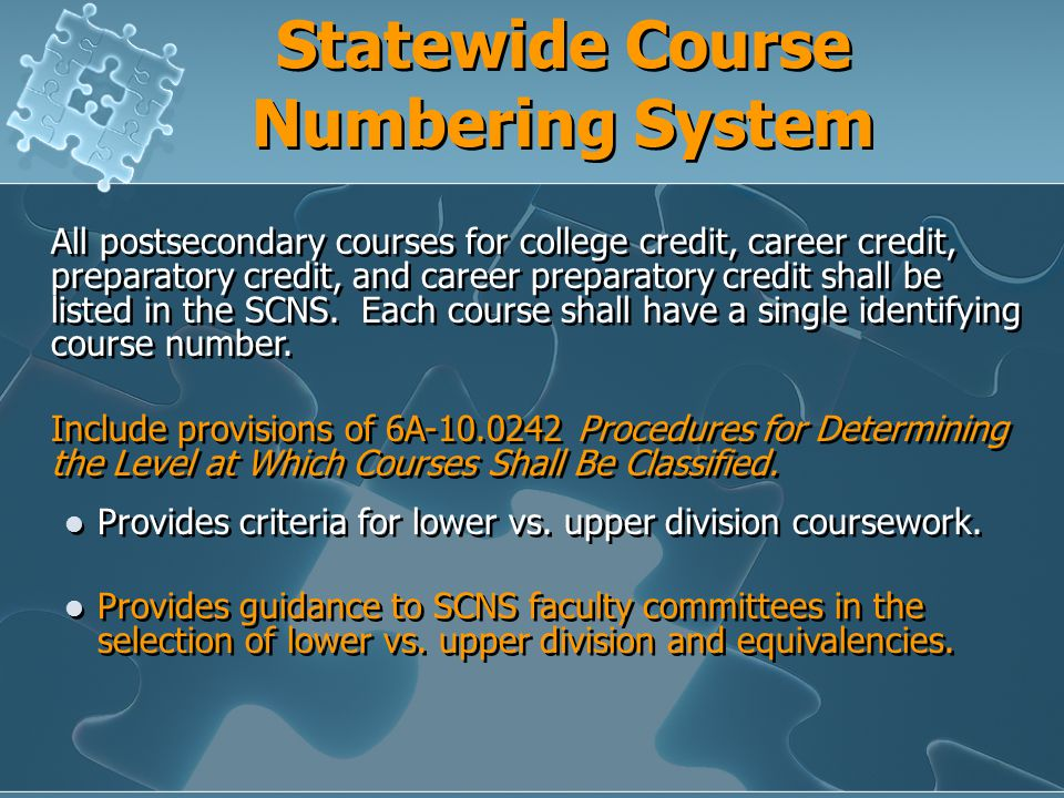 Statewide Course Numbering System All postsecondary courses for college credit, career credit, preparatory credit, and career preparatory credit shall be listed in the SCNS.
