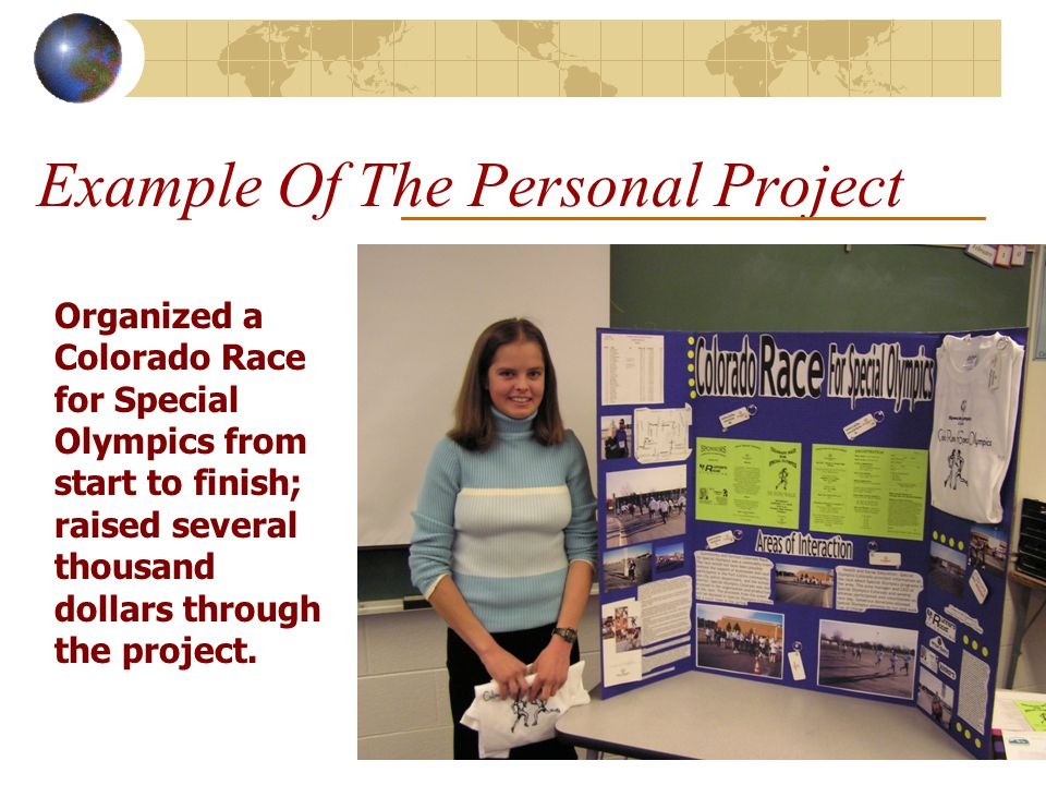 Example Of The Personal Project Organized a Colorado Race for Special Olympics from start to finish; raised several thousand dollars through the project.