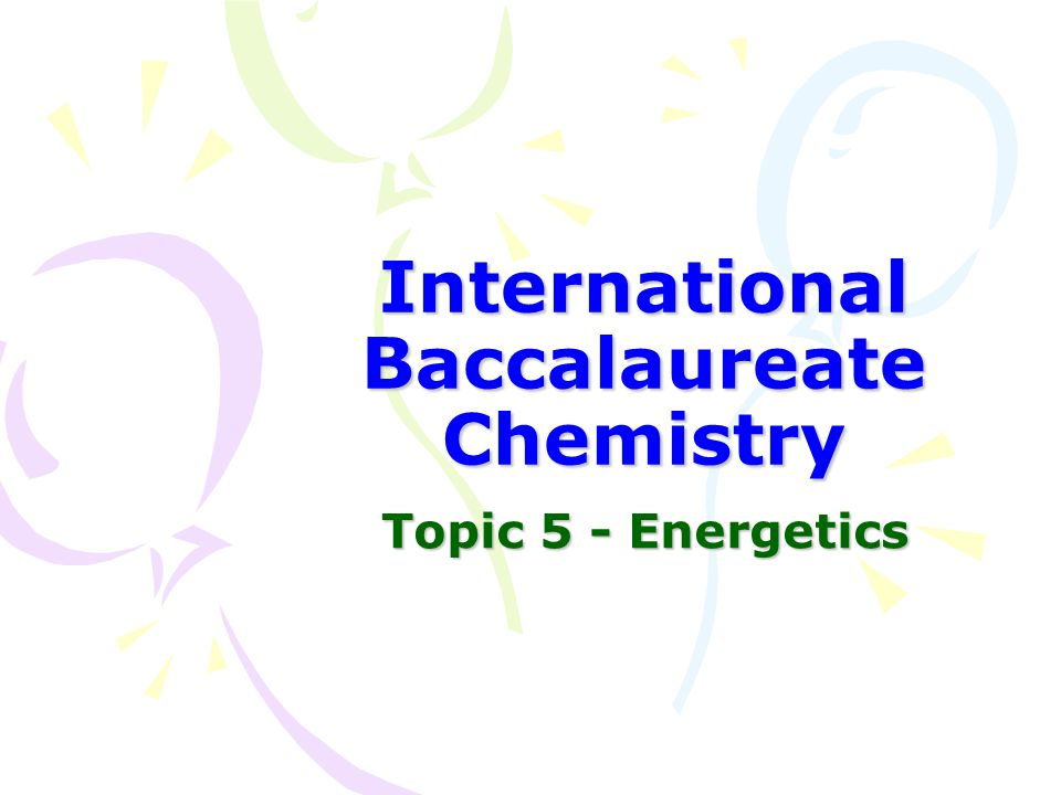 International Baccalaureate Chemistry Topic 5 - Energetics