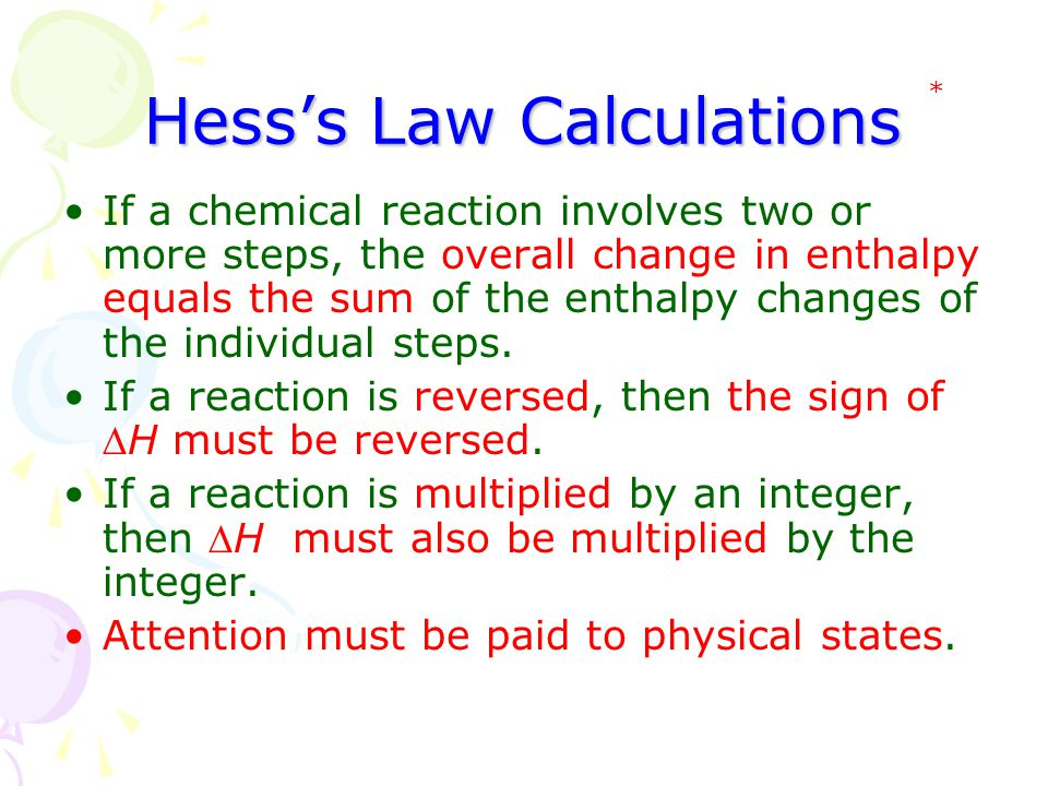 Hess's Law Calculations If a chemical reaction involves two or more steps, the overall change in enthalpy equals the sum of the enthalpy changes of th