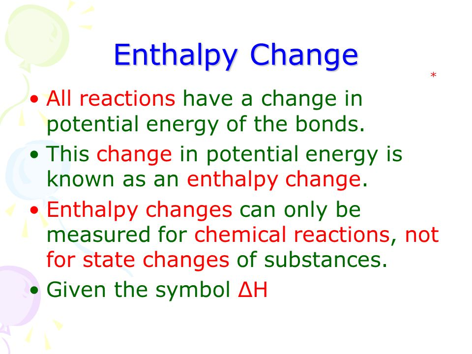 Enthalpy Change All reactions have a change in potential energy of the bonds.