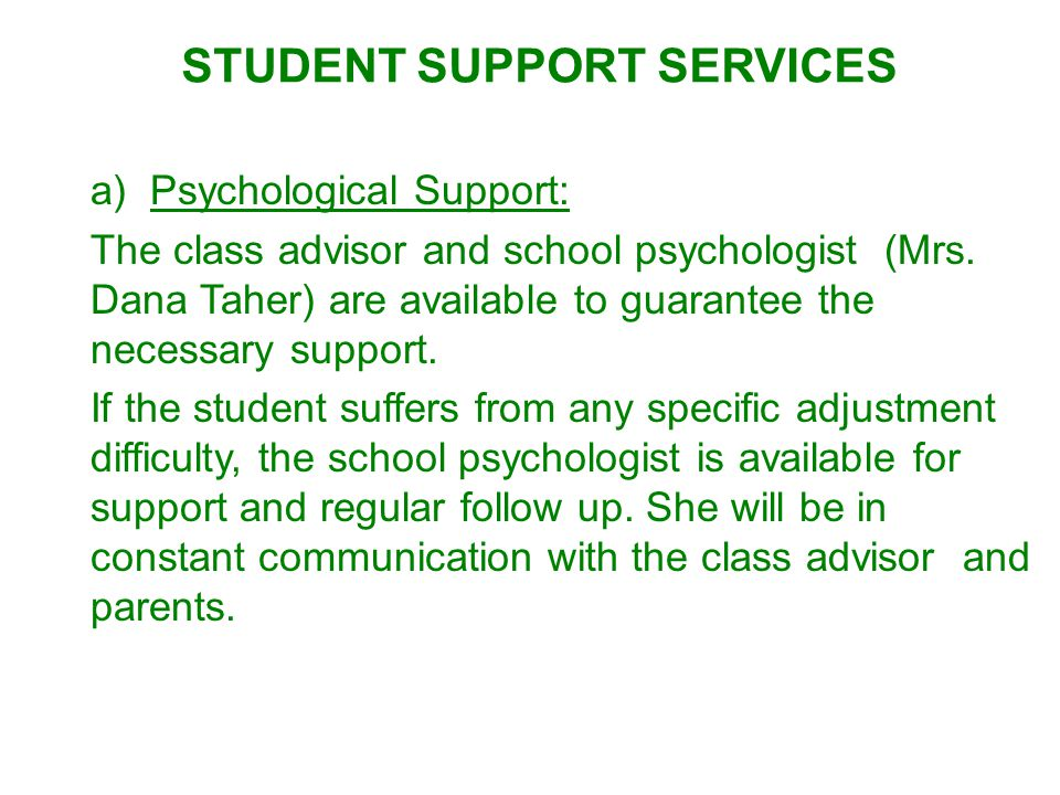 : a)Psychological Support: The class advisor and school psychologist (Mrs.