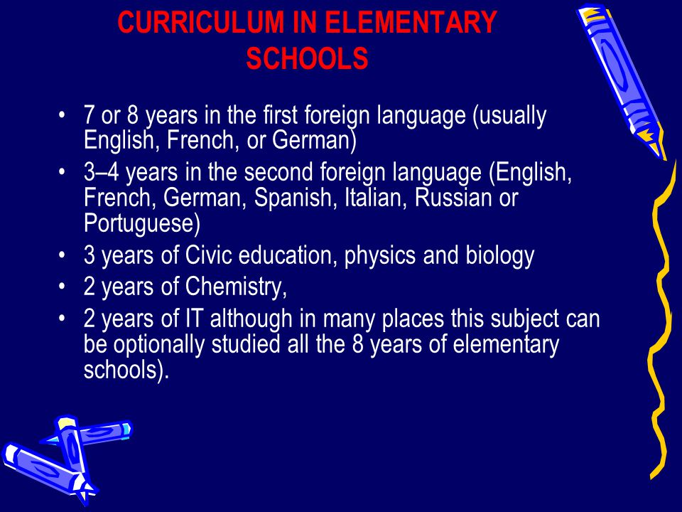CURRICULUM IN ELEMENTARY SCHOOLS 7 or 8 years in the first foreign language (usually English, French, or German) 3–4 years in the second foreign langu