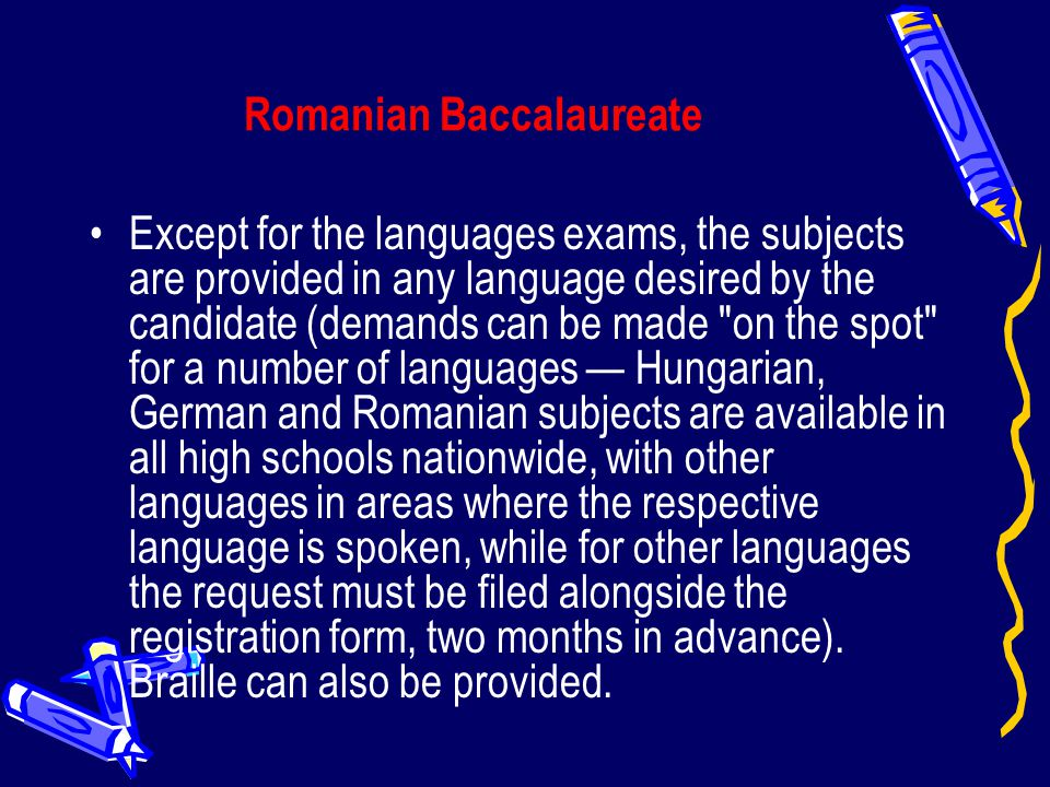 Romanian Baccalaureate Except for the languages exams, the subjects are provided in any language desired by the candidate (demands can be made