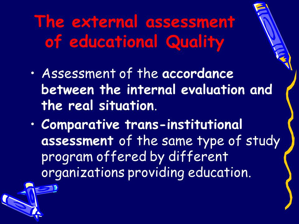 The external assessment of educational Quality Assessment of the accordance between the internal evaluation and the real situation. Comparative trans-