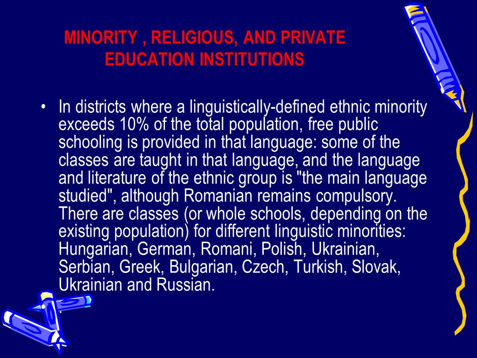 MINORITY, RELIGIOUS, AND PRIVATE EDUCATION INSTITUTIONS In districts where a linguistically-defined ethnic minority exceeds 10% of the total populatio
