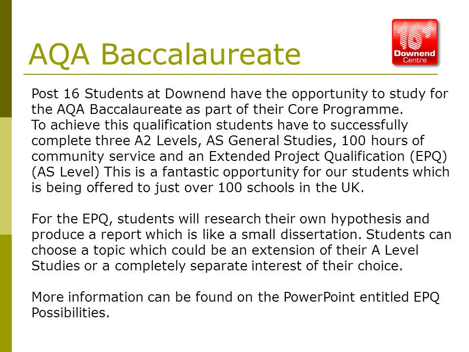 AQA Baccalaureate Post 16 Students at Downend have the opportunity to study for the AQA Baccalaureate as part of their Core Programme.