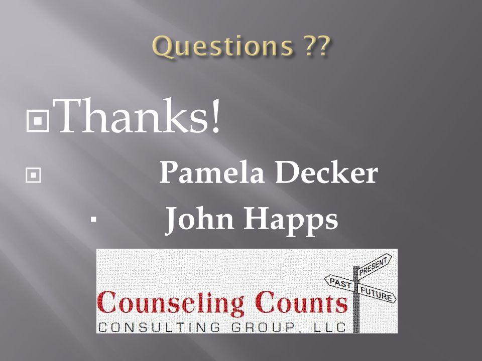  Thanks!  Pamela Decker  John Happs
