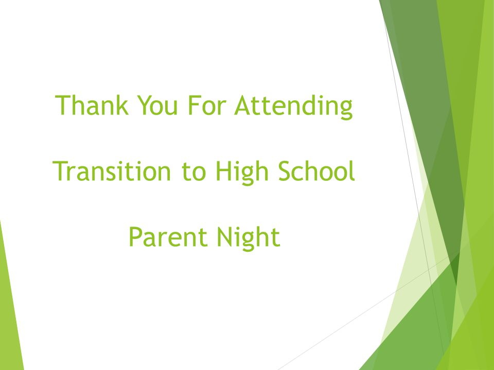Thank You For Attending Transition to High School Parent Night