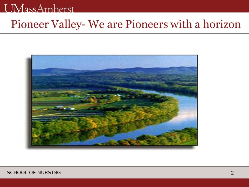 2 SCHOOL OF NURSING Pioneer Valley- We are Pioneers with a horizon